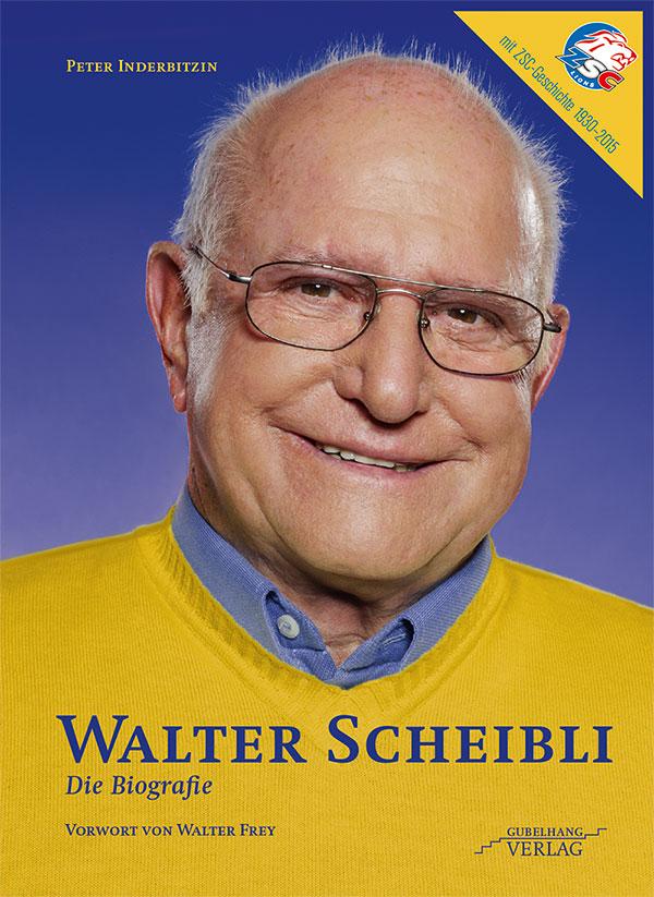 Walter Scheibli – Die Biografie